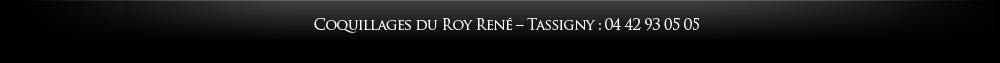 Coquillages du Roy René – Tassigny : 04 42 93 05 05  / Cours Mirabeau : 04 42 20 29 29